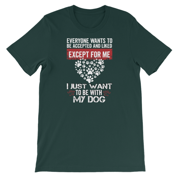 Everyone wants to be accepted and liked Except for me I just want to be with my dog - Short-Sleeve Unisex T-Shirt - Cozzoo