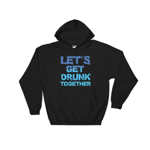Let's Get Drunk Together - Hoodie Sweatshirt Sweater - Cozzoo