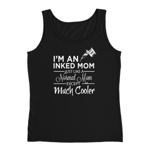 I'm An Inked Mom Just Like A Normal Mom Except Much Cooler - Ladies' Tank - Cozzoo