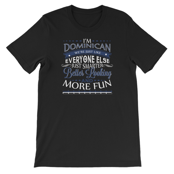 I'm Dominican We're Just Like Everyone Else Just Smarter Better Looking And More Fun - Short-Sleeve Unisex T-Shirt - Cozzoo