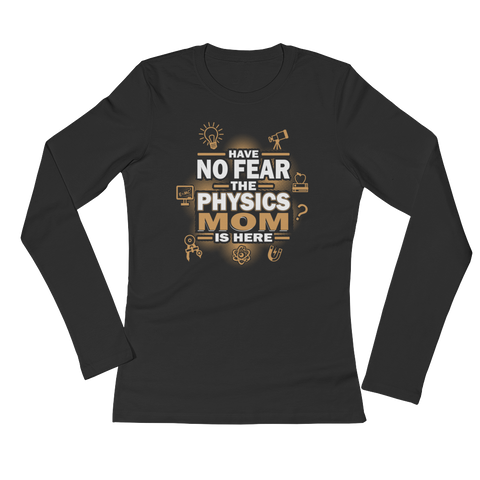 Have No Fear The Physics Mom Is Here - Ladies' Long Sleeve T-Shirt - Cozzoo
