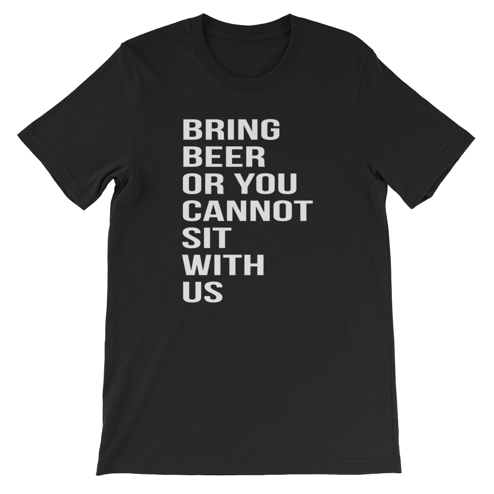 Bring Beer Or You Cannot Sit With Us - Short-Sleeve Unisex T-Shirt - Cozzoo