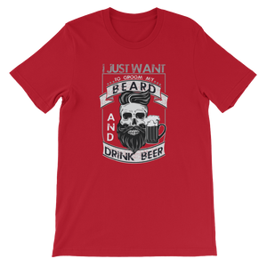 I Just Want To Groom My Beard And Drink Beer - Short-Sleeve Unisex T-Shirt - Cozzoo