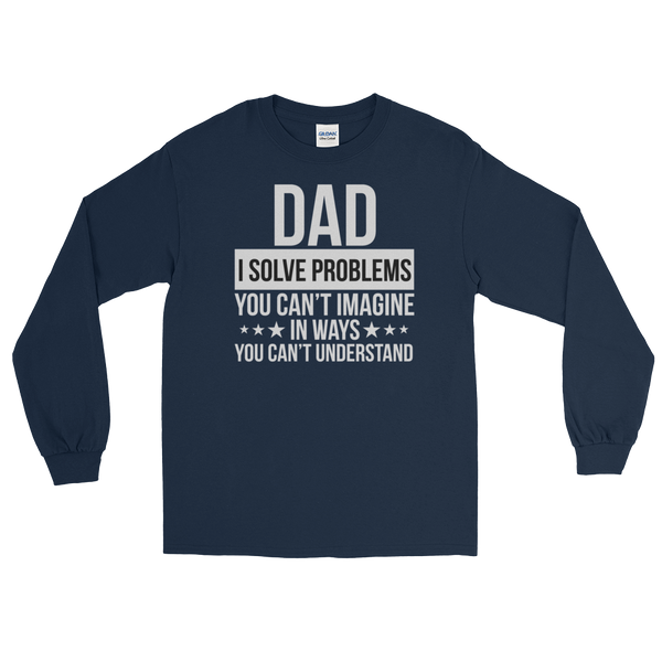 Dad I Solve Problems You Can't Imagine In Ways You Can't Understand - Long Sleeve T-Shirt - Cozzoo