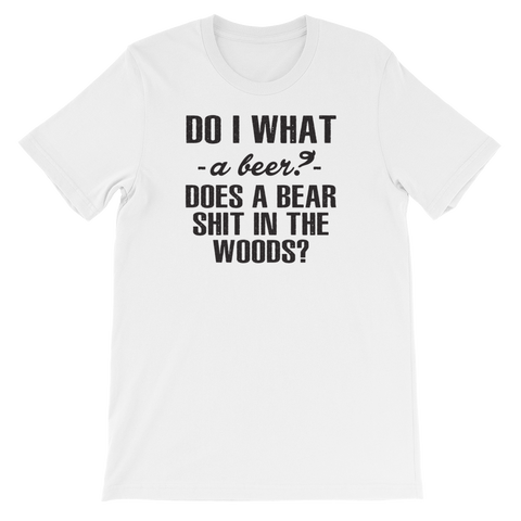 Do I What A Beer? Does A Bear Shit In The Woods? - Short-Sleeve Unisex T-Shirt - Cozzoo