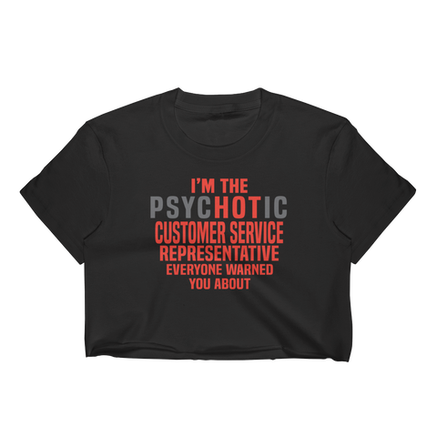 I'm The Psychotic Customer Service Representative Everyone Warned You About - Women's Crop Top - Cozzoo