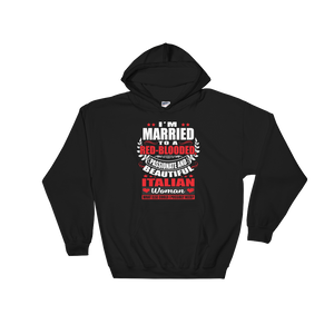 I'm Married to a Red-Blooded, Passionate and Beautiful Italian Woman. What Else Could I Possibly Need? - Hoodie Sweatshirt Sweater - Cozzoo