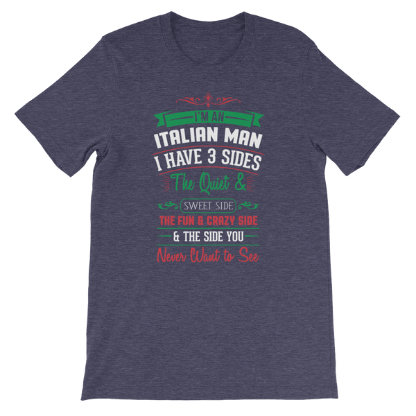 I am an Italian man I have 3 sides The quiet and sweet side The fun & crazy side And the side you never want to see - Short-Sleeve Unisex - Cozzoo