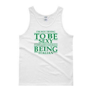 I'm Not Trying To Be Sexy… It Just Comes Naturally Being Italian - Tank top - Cozzoo