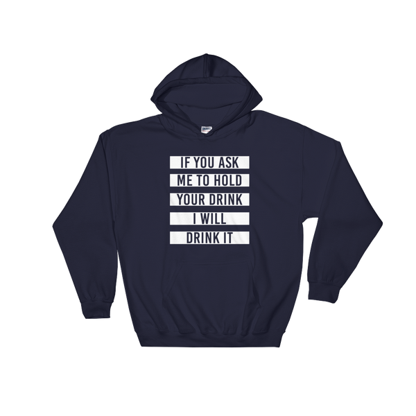 If you ask me to hold your drink I will drink it - Hoodie Sweatshirt - Cozzoo