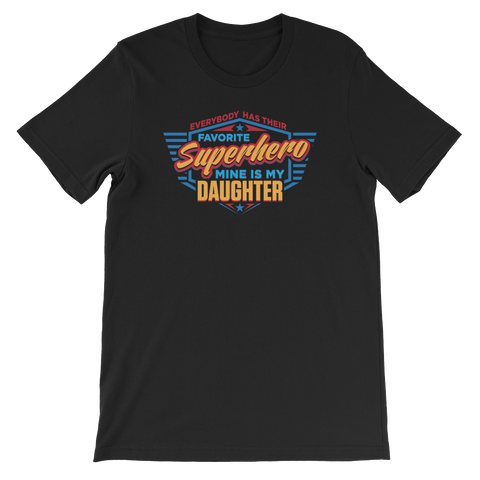 Everybody Has Their Favorite Superhero, Mine Is My Daughter - Short-Sleeve Unisex T-Shirt - Cozzoo