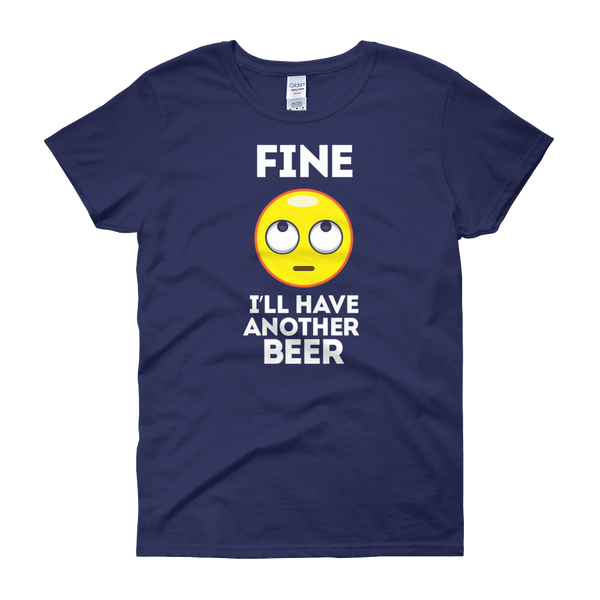 Fine. I'll Have Another Beer - Women's short sleeve t-shirt - Cozzoo