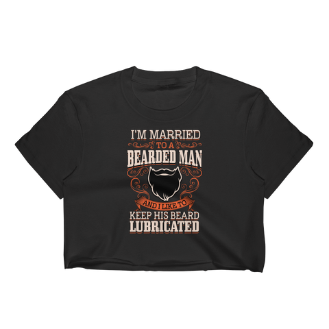 I'm Married To A Bearded Man And I Like To Keep His Beard Lubricated - Women's Crop Top - Cozzoo
