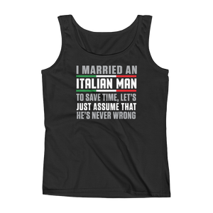 I Married An Italian Man To Save Time Let's Just Assume That He's Never Wrong - Ladies' Tank - Cozzoo