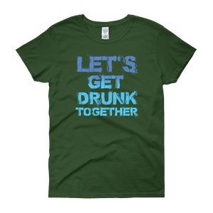 Let's Get Drunk Together - Women's short sleeve t-shirt - Cozzoo