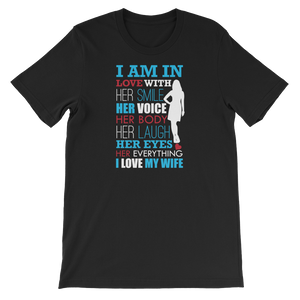 I am in love with Her smile Her voice Her body Her laugh Her eyes Her everything I love my Wife - Short-Sleeve Unisex T-Shirt - Cozzoo