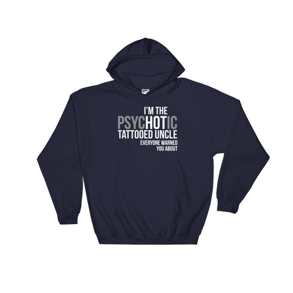 I'm The psycHOTic Tattooed Uncle Everyone Warned You About - Hoodie Sweatshirt Sweater - Cozzoo