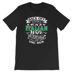 Back Off I Have A Crazy Italian Wife And I'm Not Afraid to Use Her - Short-Sleeve Unisex T-Shirt - Cozzoo