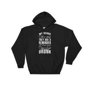My Scars Tell A Story They Are A Reminder Of The Last Time I Got Drunk - Hoodie Sweatshirt - Cozzoo