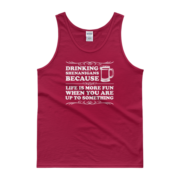 Drinking Shenanigans Because Life Is More Fun When You Are Up To Something - Tank top - Cozzoo