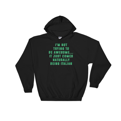 I'm Not Trying To Be Awesome… It Just Comes Naturally Being Italian - Hoodie Sweatshirt Sweater - Cozzoo