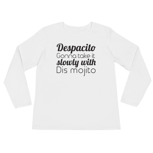 Despacito Gonna Take It Slowly With Dis Mojito - Ladies  Long Sleeve T-Shirt 03cada0f2465