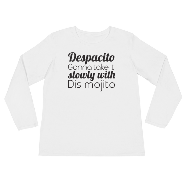 Despacito Gonna Take It Slowly With Dis Mojito - Ladies' Long Sleeve T-Shirt - Cozzoo