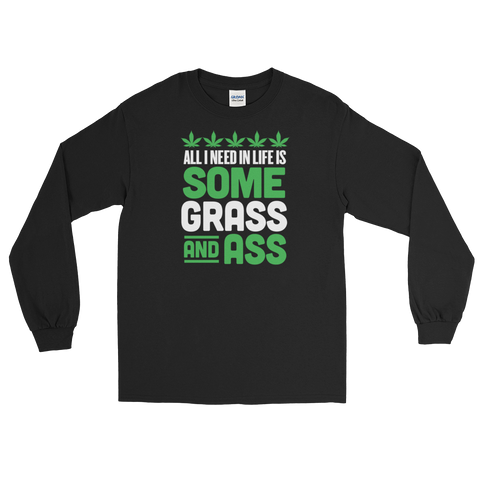 All I Need In Life Is Some Grass And Ass - Long Sleeve T-Shirt - Cozzoo