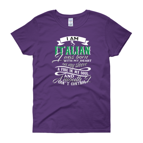 I am Italian I was born with my heart on my sleeve A fire in my soul and  A mouth I cant control - Women's short sleeve t-shirt - Cozzoo