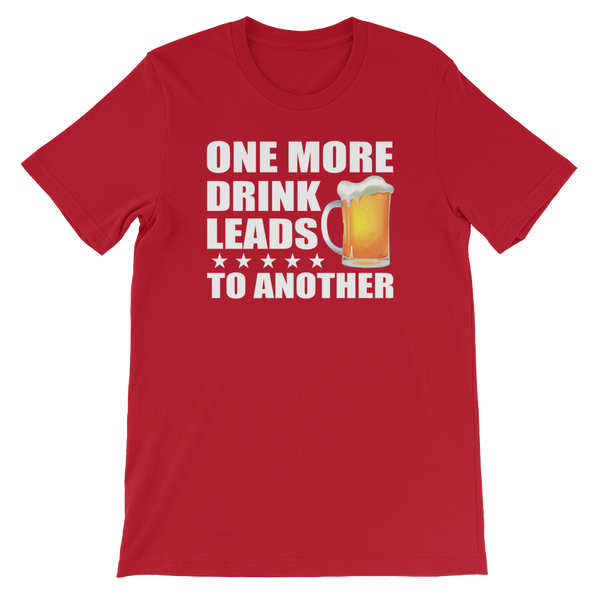 One More Drink Leads To Another - Short-Sleeve Unisex T-Shirt - Cozzoo