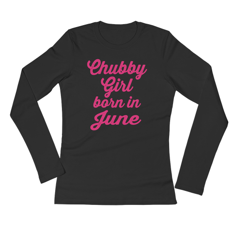 Chubby Girl Born In June - Ladies' Long Sleeve T-Shirt - Cozzoo