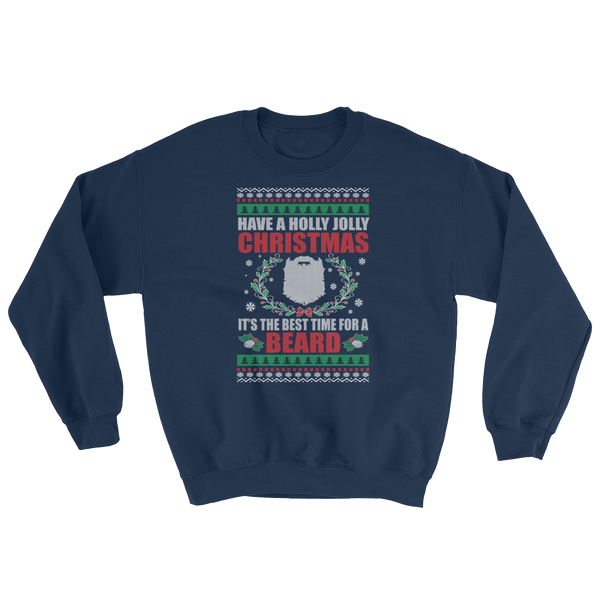 Have A Holly Jolly Christmas It's The Best Time For A Beard - Sweatshirt - Cozzoo