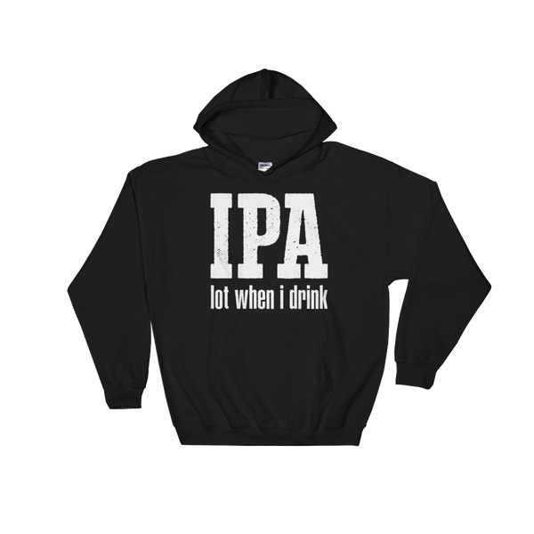 IPA lot when I drink - Hoodie Sweatshirt Sweater - Cozzoo