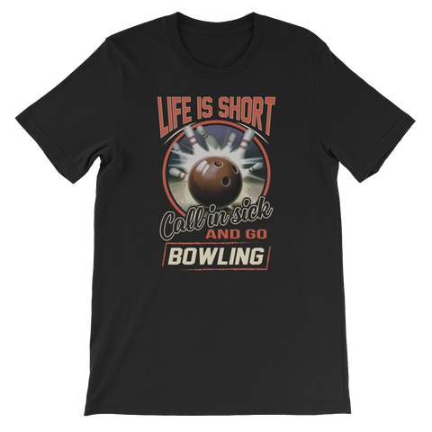 Life Is Short Call In Sick And Go Bowling - Short-Sleeve Unisex T-Shirt - Cozzoo