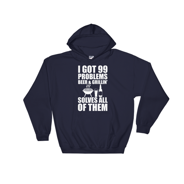 I Got 99 Problems Beer & Grillin' Solves All Of Them - Hoodie Sweatshirt Sweater - Cozzoo