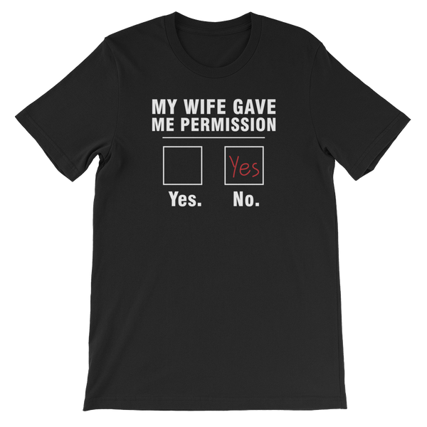 My Wife Gave Me Permission - Beer - Short-Sleeve Unisex T-Shirt - Cozzoo