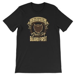 If You Want Me To Listen To You… Grow A Beard First - Short-Sleeve Unisex T-Shirt - Cozzoo