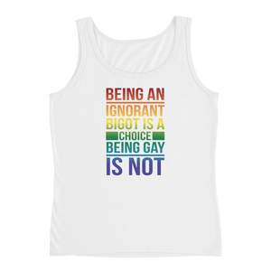 Being An Ignorant Bigot Is A Choice Being Gay Is Not - Ladies' Tank - Cozzoo