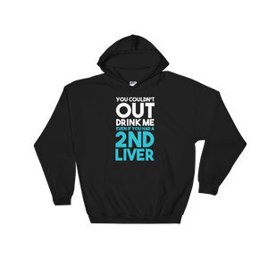 You Couldn't Out Drink Me Even If You Had A 2nd Liver - Hooded Sweatshirt - Cozzoo