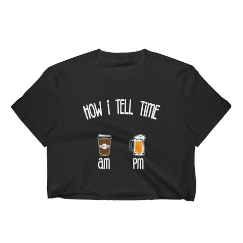 How I Tell Time AM PM- Coffee - Beer - Women's Crop Top - Cozzoo