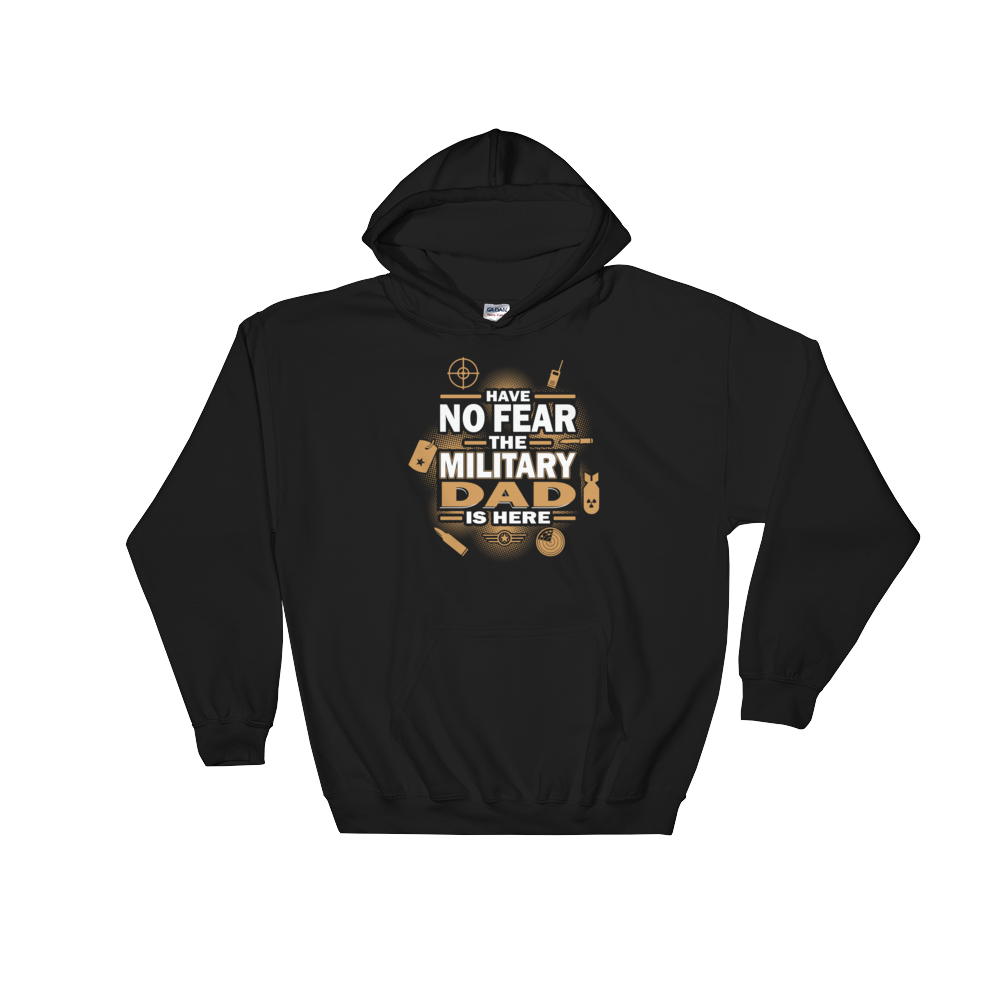 Have No Fear The Military Dad Is Here - Hoodie Sweatshirt Sweater - Cozzoo