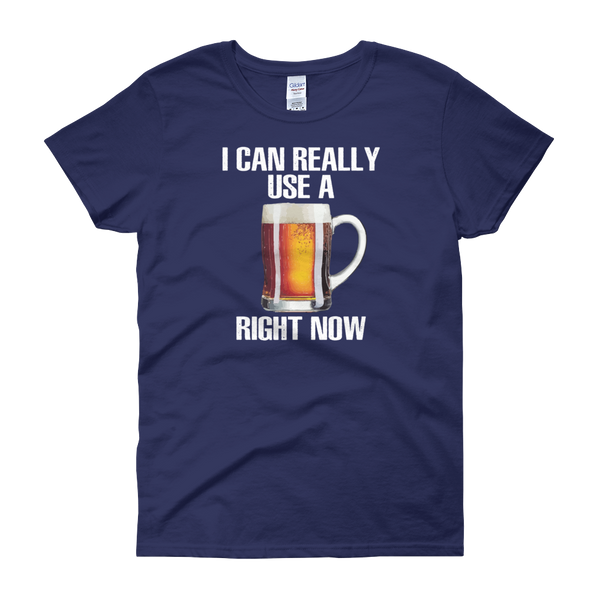 I Can Really Use A Beer Right Now - Women's short sleeve t-shirt - Cozzoo