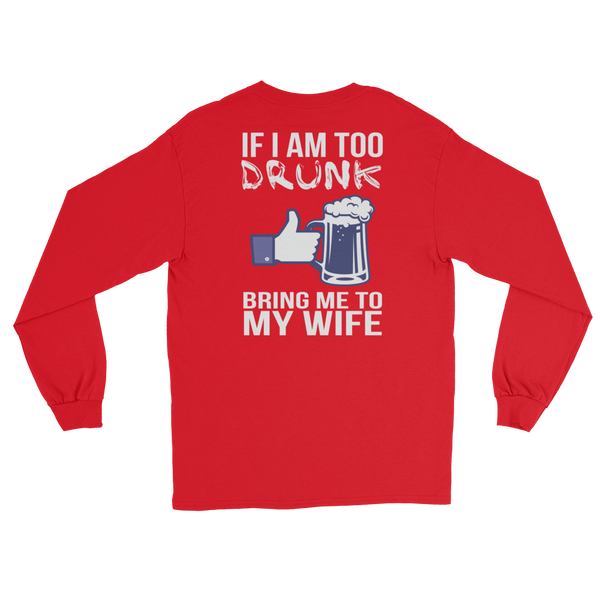 If I Am Too Drunk Bring Me To My Wife - Long Sleeve T-Shirt - Cozzoo
