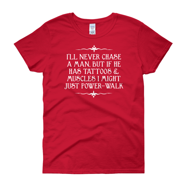 I'll Never Chase A Man, But If He Has Tattoos & Muscles I Might Just Power-Walk - Women's short sleeve t-shirt - Cozzoo