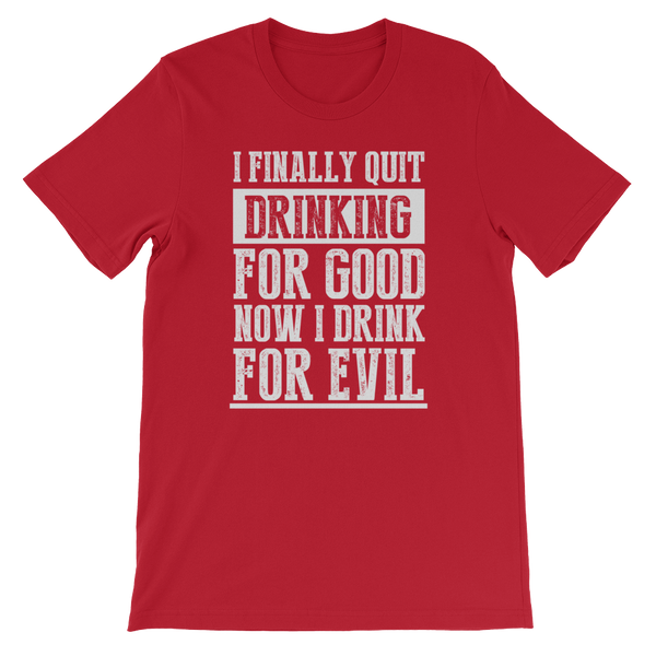 I Finally Quit Drinking For Good. Now I Drink For Evil - Short-Sleeve Unisex T-Shirt - Cozzoo