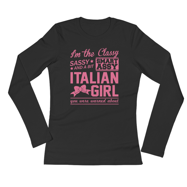 I'm The Classy, Sassy And A Bit Smart Assy Italian Girl You Were Warned About - Ladies' Long Sleeve T-Shirt - Cozzoo