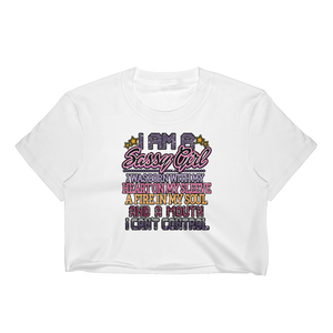 I am a Sassy Girl I was born with my heart on my sleeve A fire in my soul and A mouth I cant control - Women's Crop Top - Cozzoo