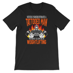 Never Underestimate A Tattooed Man Who Loves Weightlifting - Short-Sleeve Unisex T-Shirt - Cozzoo