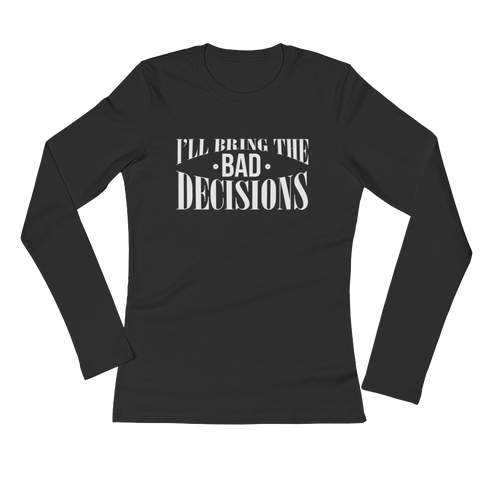 I'll Bring The Bad Decisions - Ladies' Long Sleeve T-Shirt - Cozzoo