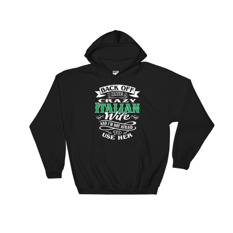Back Off I Have A Crazy Italian Wife And I'm Not Afraid to Use Her - Hoodie Sweatshirt - Cozzoo
